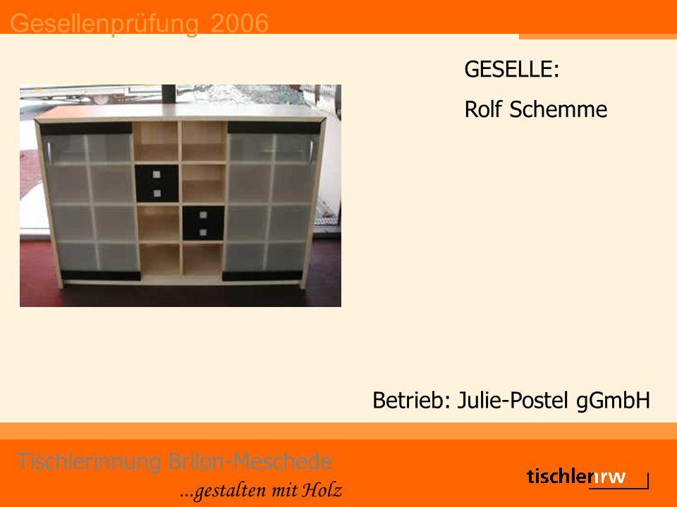 Gesellenprüfung 2006 Tischlerinnung Brilon-Meschede...gestalten mit Holz Betrieb: Julie-Postel gGmbH GESELLE: Rolf Schemme