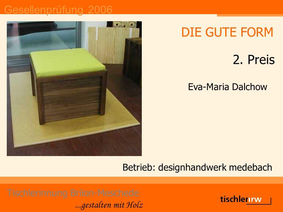Gesellenprüfung 2006 Tischlerinnung Brilon-Meschede...gestalten mit Holz Betrieb: designhandwerk medebach Eva-Maria Dalchow DIE GUTE FORM 2.