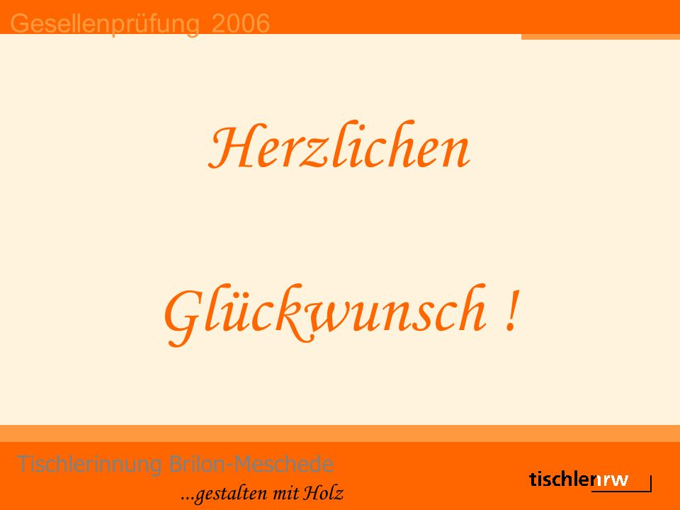 Gesellenprüfung 2006 Tischlerinnung Brilon-Meschede...gestalten mit Holz Herzlichen Glückwunsch !
