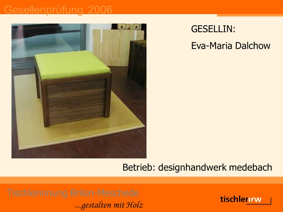 Gesellenprüfung 2006 Tischlerinnung Brilon-Meschede...gestalten mit Holz Betrieb: designhandwerk medebach GESELLIN: Eva-Maria Dalchow