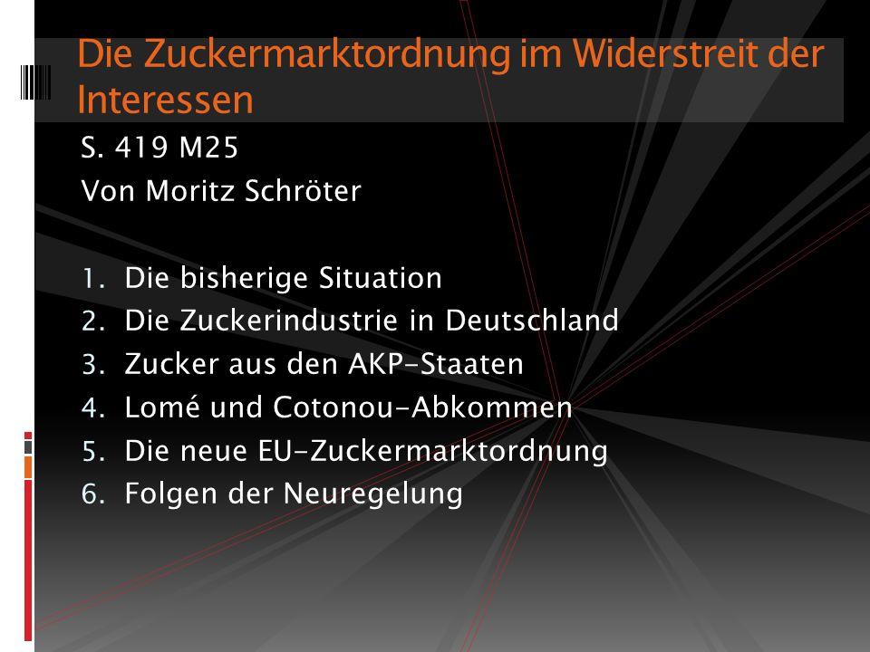 S. 419 M25 Von Moritz Schröter 1. Die bisherige Situation 2. Die Zuckerindustrie in Deutschland 3. Zucker aus den AKP-Staaten 4. Lomé und Cotonou-Abko