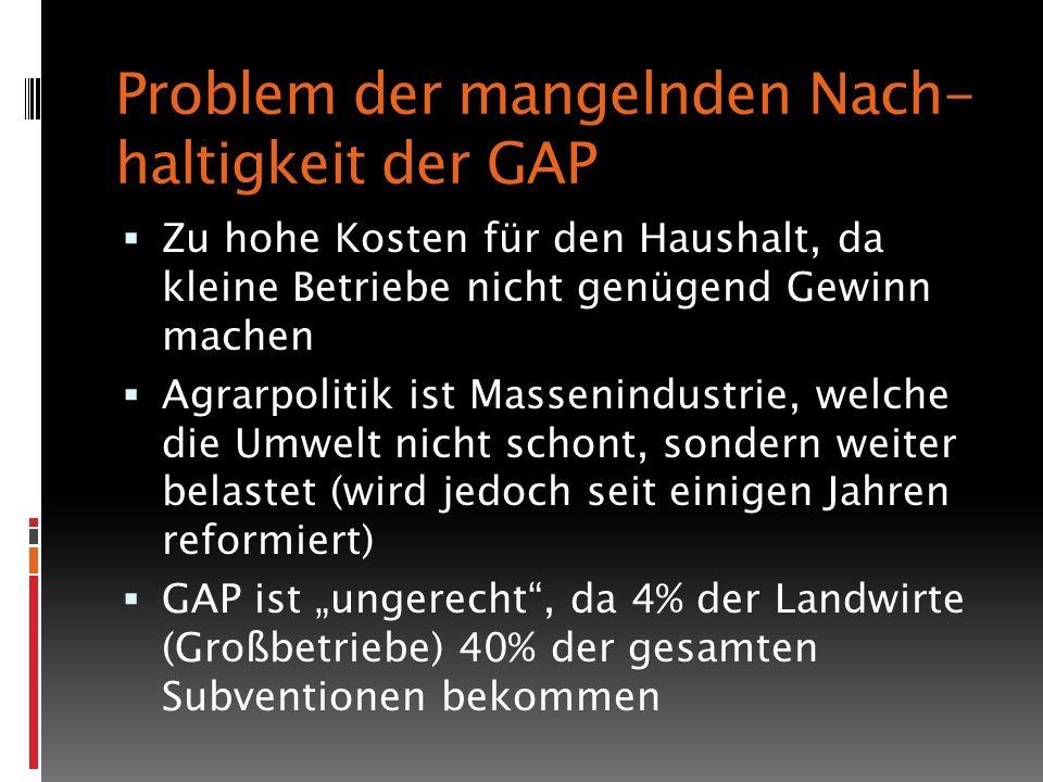 Problem der mangelnden Nach- haltigkeit der GAP Zu hohe Kosten für den Haushalt, da kleine Betriebe nicht genügend Gewinn machen Agrarpolitik ist Mass