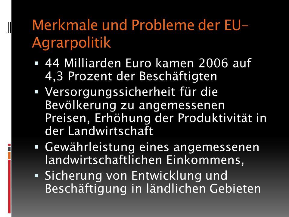 44 Milliarden Euro kamen 2006 auf 4,3 Prozent der Beschäftigten Versorgungssicherheit für die Bevölkerung zu angemessenen Preisen, Erhöhung der Produktivität in der Landwirtschaft Gewährleistung eines angemessenen landwirtschaftlichen Einkommens, Sicherung von Entwicklung und Beschäftigung in ländlichen Gebieten