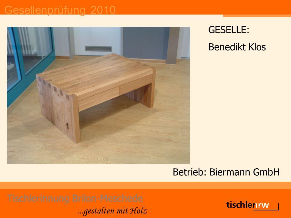 Gesellenprüfung 2010 Tischlerinnung Brilon-Meschede...gestalten mit Holz Betrieb: Biermann GmbH GESELLE: Benedikt Klos