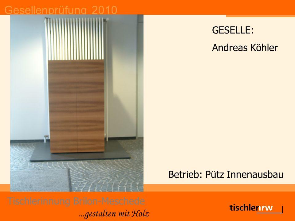 Gesellenprüfung 2010 Tischlerinnung Brilon-Meschede...gestalten mit Holz Betrieb: Pütz Innenausbau GESELLE: Andreas Köhler