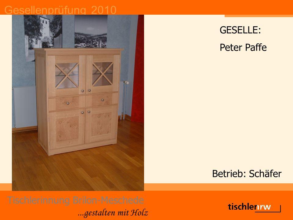 Gesellenprüfung 2010 Tischlerinnung Brilon-Meschede...gestalten mit Holz Betrieb: Schäfer GESELLE: Peter Paffe