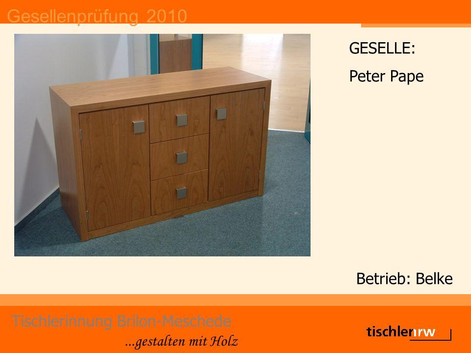 Gesellenprüfung 2010 Tischlerinnung Brilon-Meschede...gestalten mit Holz Betrieb: Belke GESELLE: Peter Pape