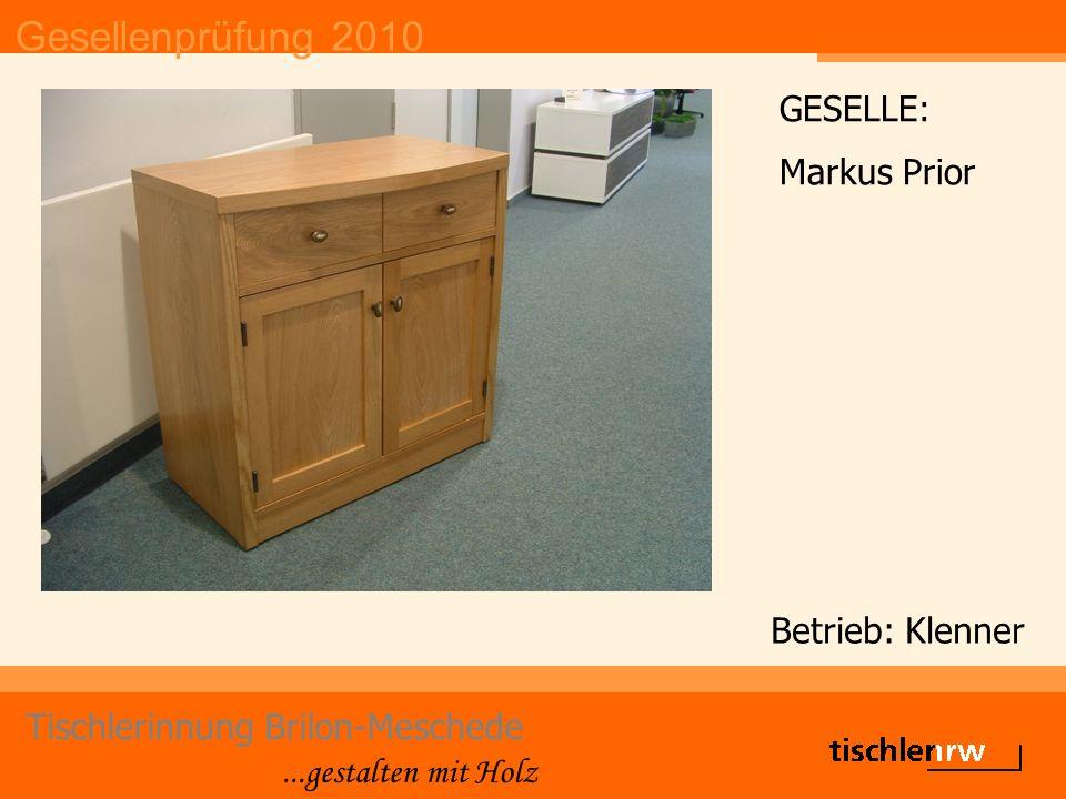 Gesellenprüfung 2010 Tischlerinnung Brilon-Meschede...gestalten mit Holz Betrieb: Klenner GESELLE: Markus Prior