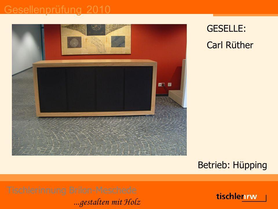 Gesellenprüfung 2010 Tischlerinnung Brilon-Meschede...gestalten mit Holz Betrieb: Hüpping GESELLE: Carl Rüther