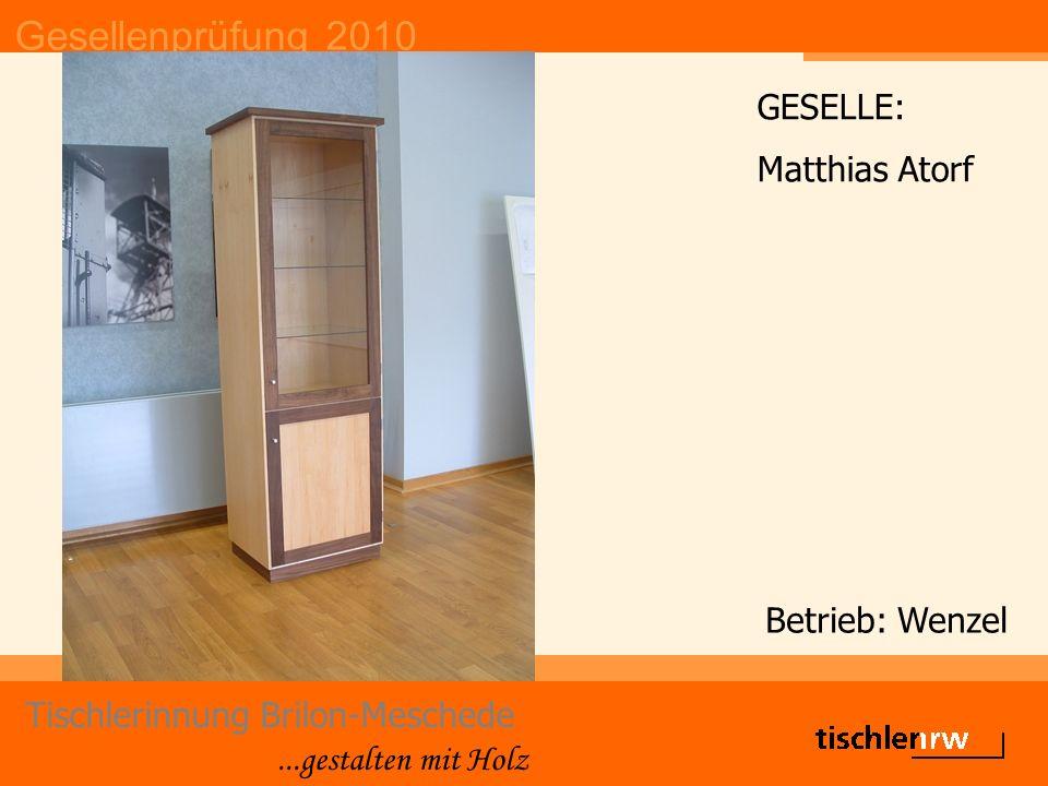 Gesellenprüfung 2010 Tischlerinnung Brilon-Meschede...gestalten mit Holz Betrieb: Wenzel GESELLE: Matthias Atorf