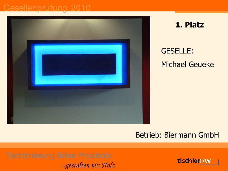 Gesellenprüfung 2010 Tischlerinnung Brilon-Meschede...gestalten mit Holz Betrieb: Biermann GmbH GESELLE: Michael Geueke 1.