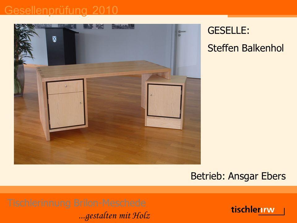 Gesellenprüfung 2010 Tischlerinnung Brilon-Meschede...gestalten mit Holz Betrieb: Ansgar Ebers GESELLE: Steffen Balkenhol