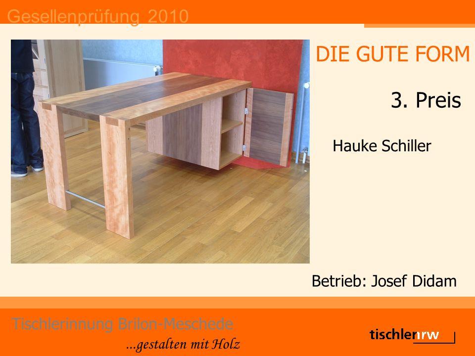 Gesellenprüfung 2010 Tischlerinnung Brilon-Meschede...gestalten mit Holz Betrieb: Josef Didam Hauke Schiller DIE GUTE FORM 3. Preis