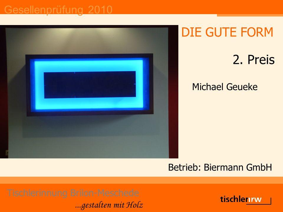 Gesellenprüfung 2010 Tischlerinnung Brilon-Meschede...gestalten mit Holz Betrieb: Biermann GmbH Michael Geueke DIE GUTE FORM 2. Preis