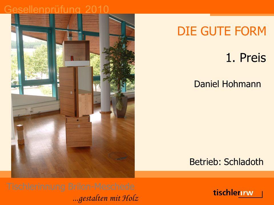 Gesellenprüfung 2010 Tischlerinnung Brilon-Meschede...gestalten mit Holz Betrieb: Schladoth Daniel Hohmann DIE GUTE FORM 1. Preis