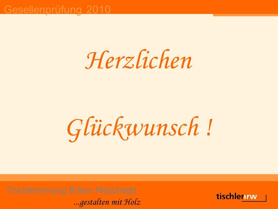 Gesellenprüfung 2010 Tischlerinnung Brilon-Meschede...gestalten mit Holz Herzlichen Glückwunsch !