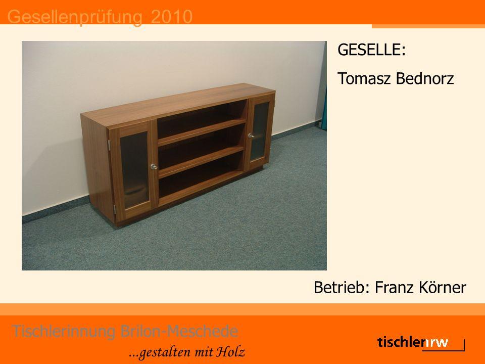 Gesellenprüfung 2010 Tischlerinnung Brilon-Meschede...gestalten mit Holz Betrieb: Franz Körner GESELLE: Tomasz Bednorz
