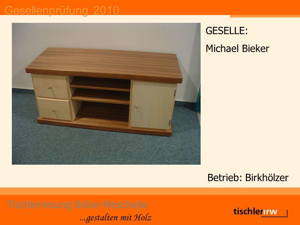 Gesellenprüfung 2010 Tischlerinnung Brilon-Meschede...gestalten mit Holz Betrieb: Birkhölzer GESELLE: Michael Bieker