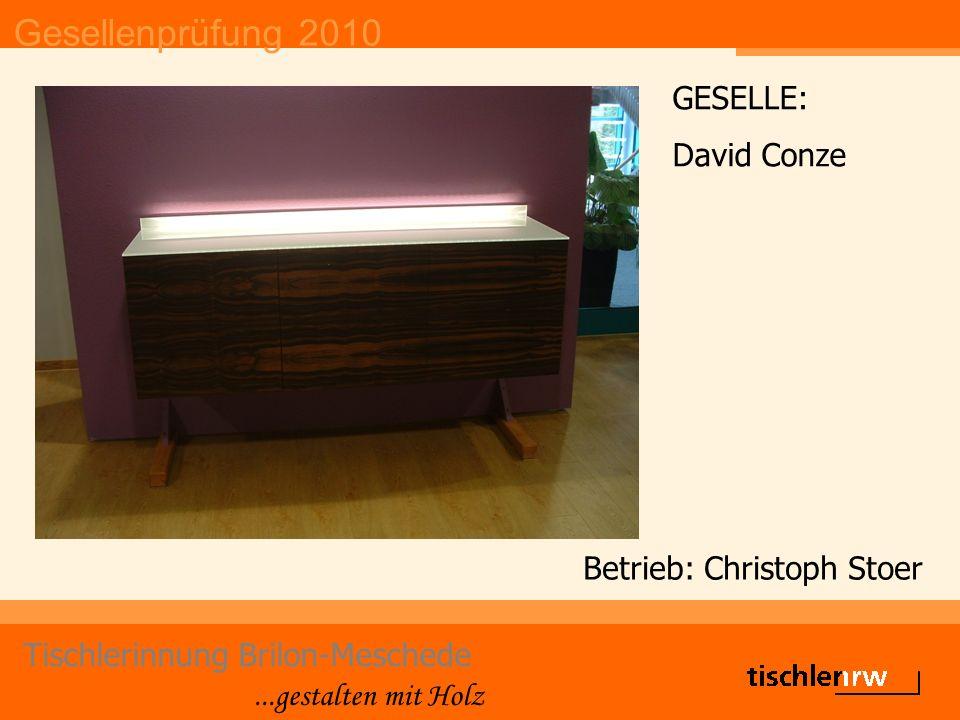Gesellenprüfung 2010 Tischlerinnung Brilon-Meschede...gestalten mit Holz Betrieb: Christoph Stoer GESELLE: David Conze