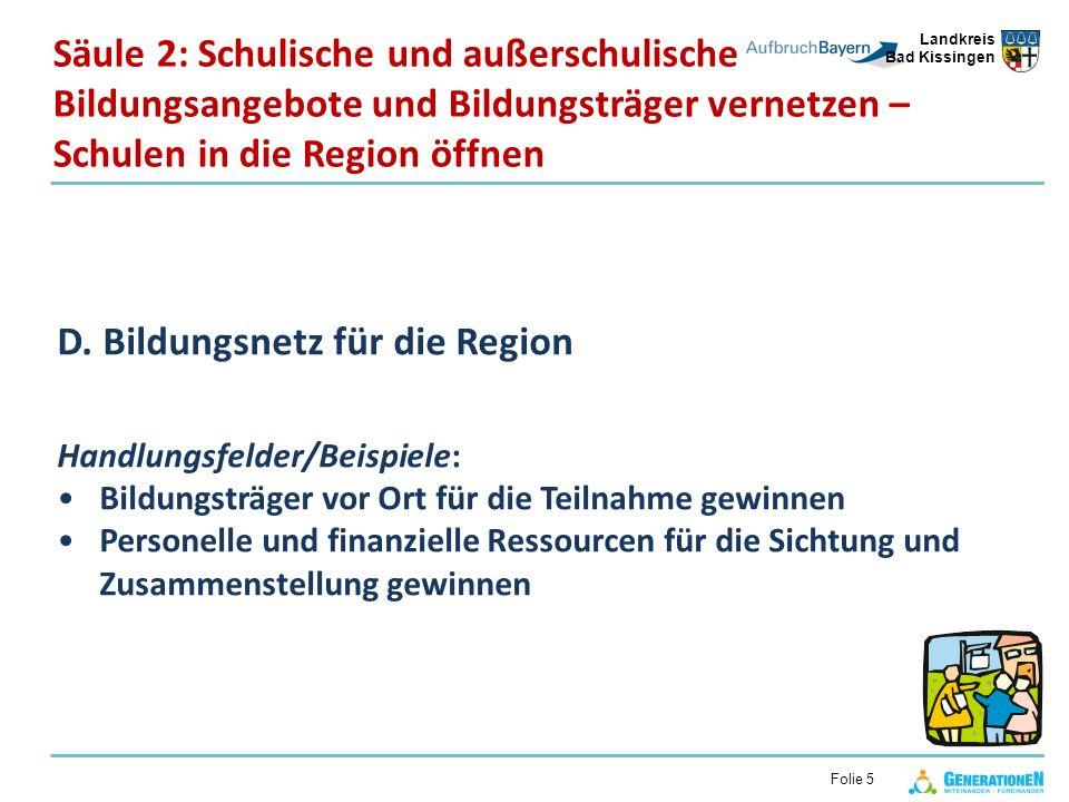Landkreis Bad Kissingen Folie 5 D. Bildungsnetz für die Region Handlungsfelder/Beispiele: Bildungsträger vor Ort für die Teilnahme gewinnen Personelle