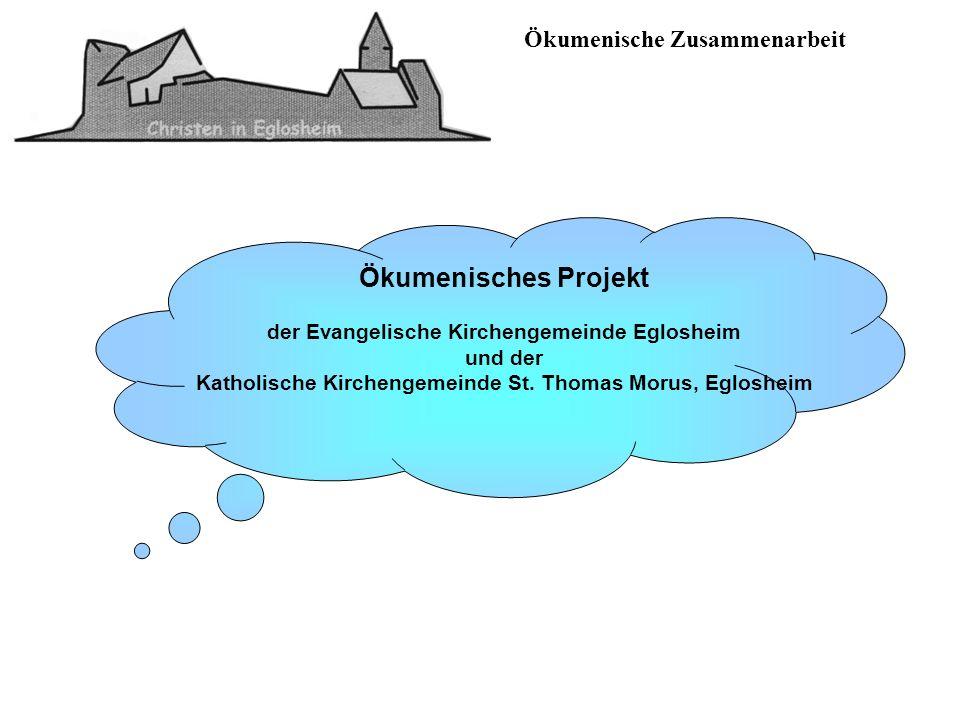 Ökumenische Zusammenarbeit Ökumenisches Projekt der Evangelische Kirchengemeinde Eglosheim und der Katholische Kirchengemeinde St. Thomas Morus, Eglos
