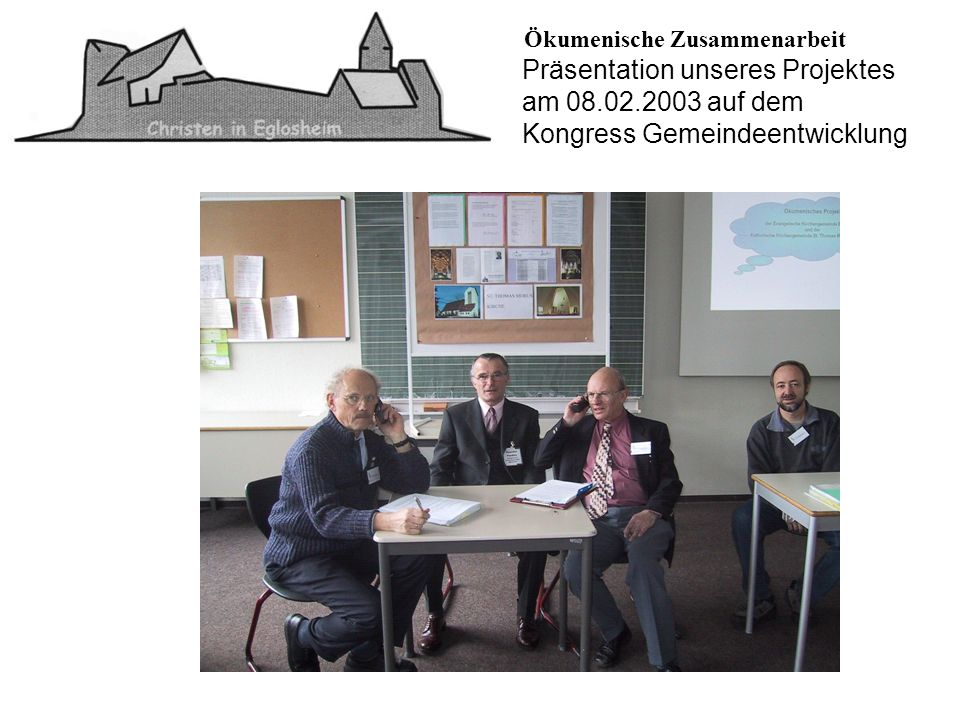 Ökumenische Zusammenarbeit Präsentation unseres Projektes am 08.02.2003 auf dem Kongress Gemeindeentwicklung