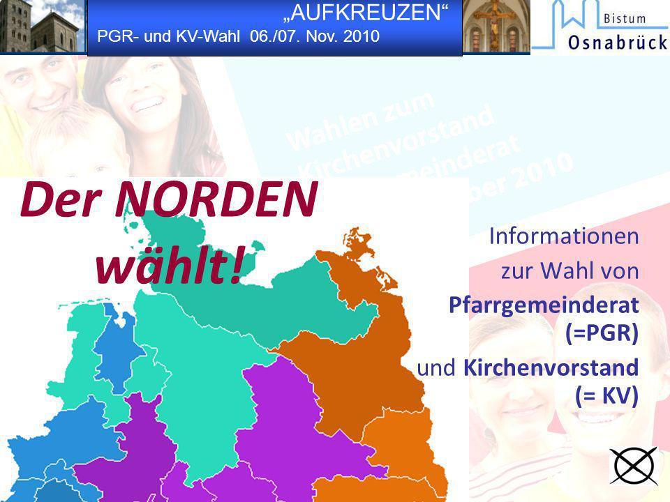 AUFKREUZEN PGR- und KV-Wahl 06./07. Nov. 2010 Informationen zur Wahl von Pfarrgemeinderat (=PGR) und Kirchenvorstand (= KV) Der NORDEN wählt!