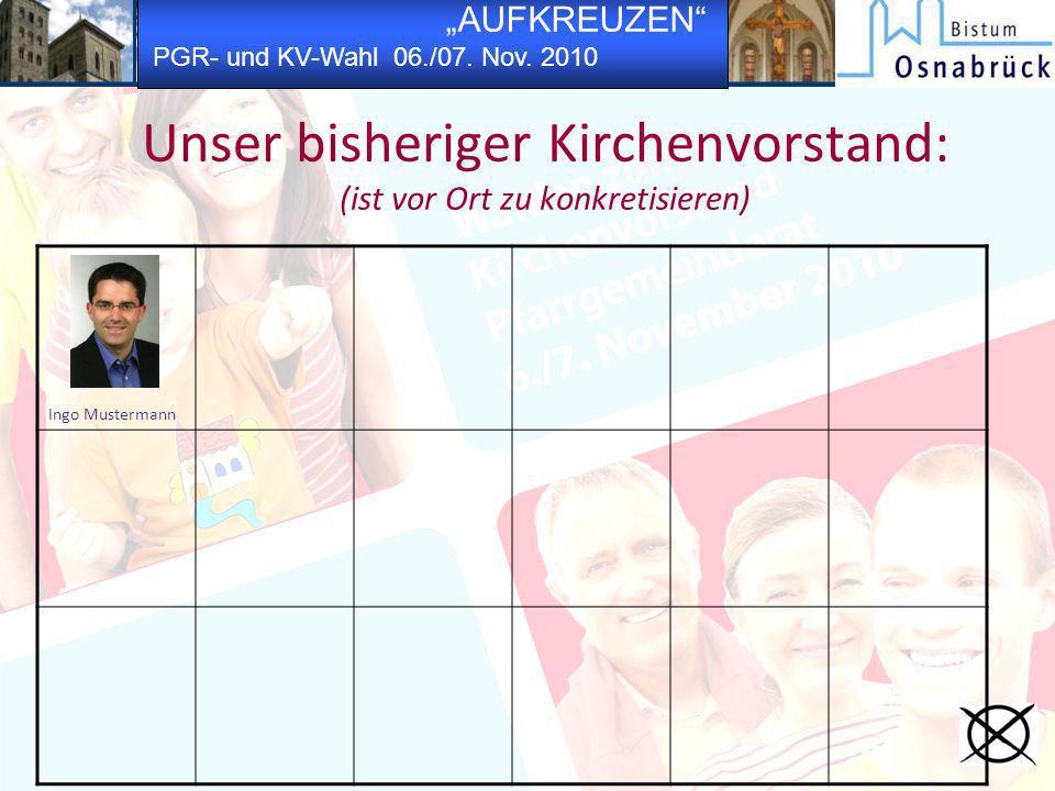 AUFKREUZEN PGR- und KV-Wahl 06./07. Nov. 2010 Unser bisheriger Kirchenvorstand: (ist vor Ort zu konkretisieren) Ingo Mustermann
