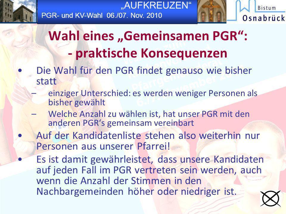 AUFKREUZEN PGR- und KV-Wahl 06./07. Nov. 2010 Wahl eines Gemeinsamen PGR: - praktische Konsequenzen Die Wahl für den PGR findet genauso wie bisher sta
