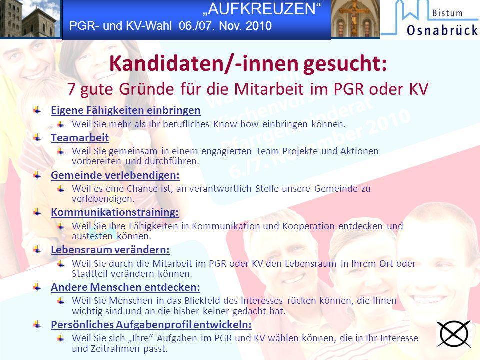 AUFKREUZEN PGR- und KV-Wahl 06./07. Nov. 2010 Kandidaten/-innen gesucht: 7 gute Gründe für die Mitarbeit im PGR oder KV Eigene Fähigkeiten einbringen