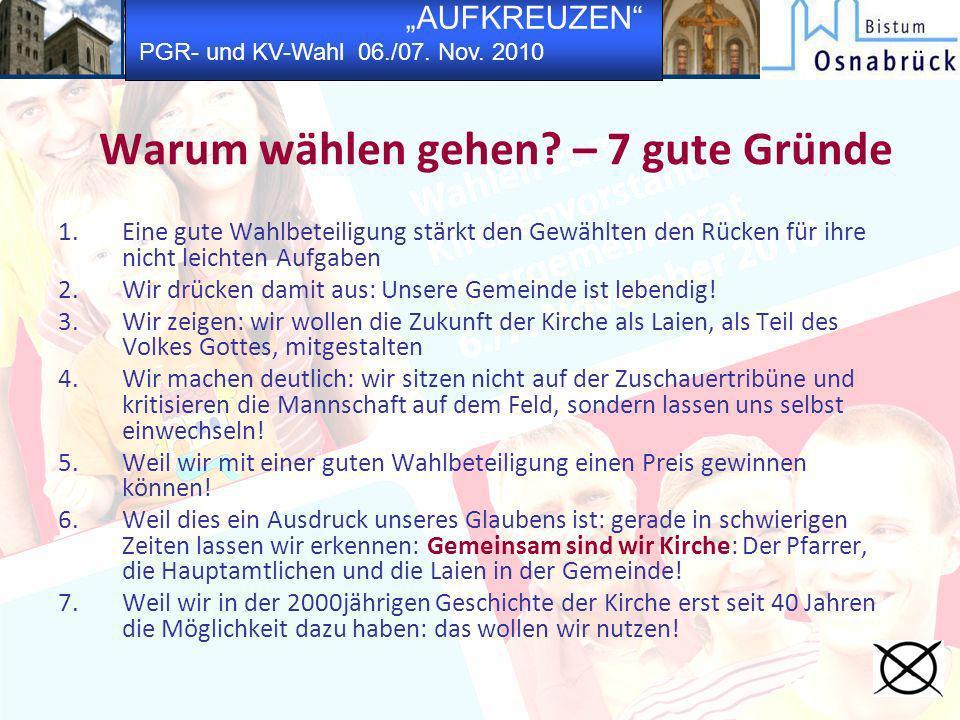 AUFKREUZEN PGR- und KV-Wahl 06./07. Nov. 2010 Warum wählen gehen? – 7 gute Gründe 1.Eine gute Wahlbeteiligung stärkt den Gewählten den Rücken für ihre