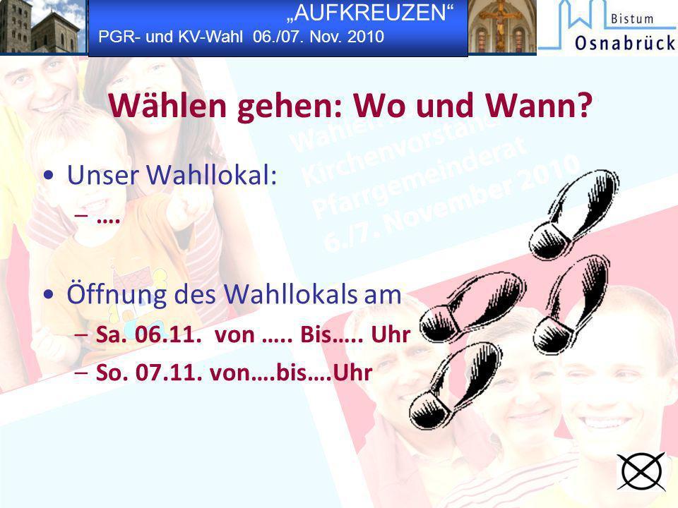 AUFKREUZEN PGR- und KV-Wahl 06./07. Nov. 2010 Wählen gehen: Wo und Wann? Unser Wahllokal: –…. Öffnung des Wahllokals am –Sa. 06.11. von ….. Bis….. Uhr