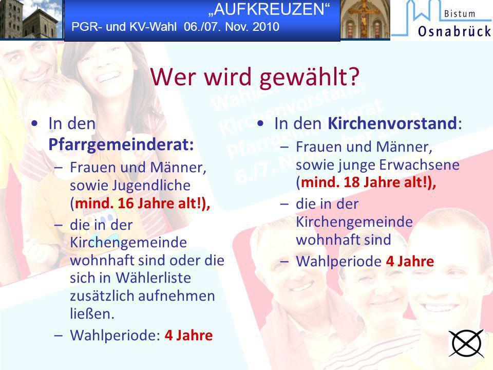 AUFKREUZEN PGR- und KV-Wahl 06./07. Nov. 2010 Wer wird gewählt? In den Pfarrgemeinderat: –Frauen und Männer, sowie Jugendliche (mind. 16 Jahre alt!),