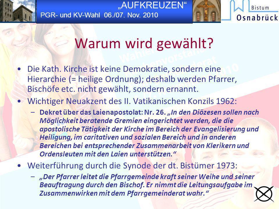 AUFKREUZEN PGR- und KV-Wahl 06./07. Nov. 2010 Warum wird gewählt? Die Kath. Kirche ist keine Demokratie, sondern eine Hierarchie (= heilige Ordnung);