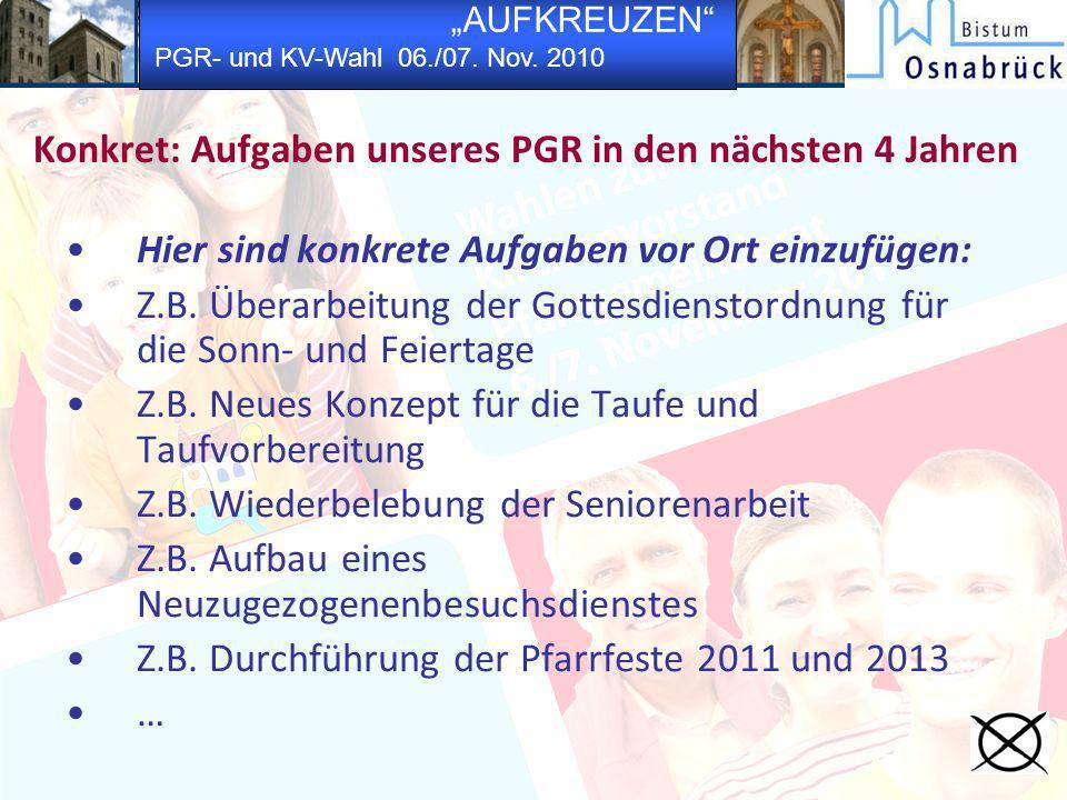 AUFKREUZEN PGR- und KV-Wahl 06./07. Nov. 2010 Konkret: Aufgaben unseres PGR in den nächsten 4 Jahren Hier sind konkrete Aufgaben vor Ort einzufügen: Z