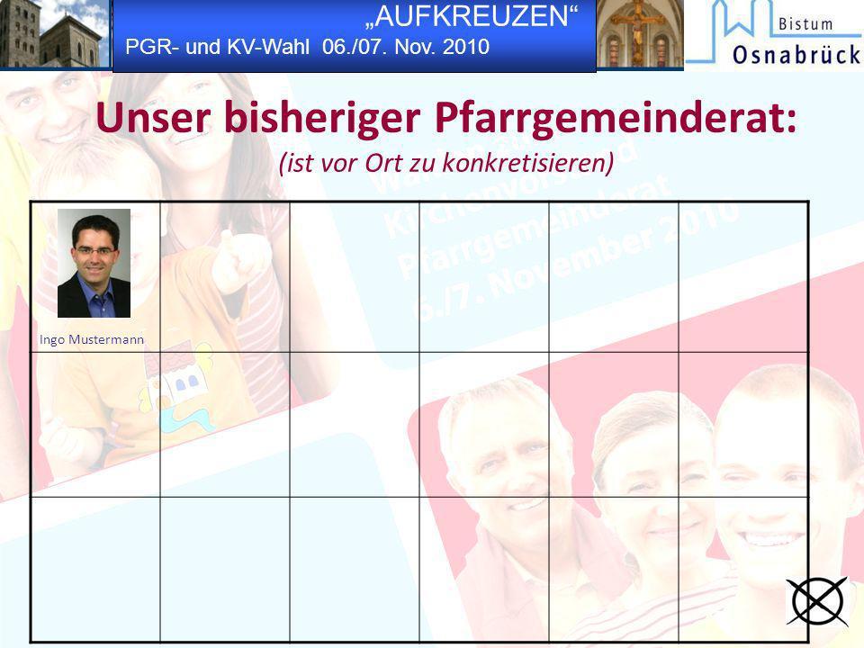 AUFKREUZEN PGR- und KV-Wahl 06./07. Nov. 2010 Unser bisheriger Pfarrgemeinderat: (ist vor Ort zu konkretisieren) Ingo Mustermann