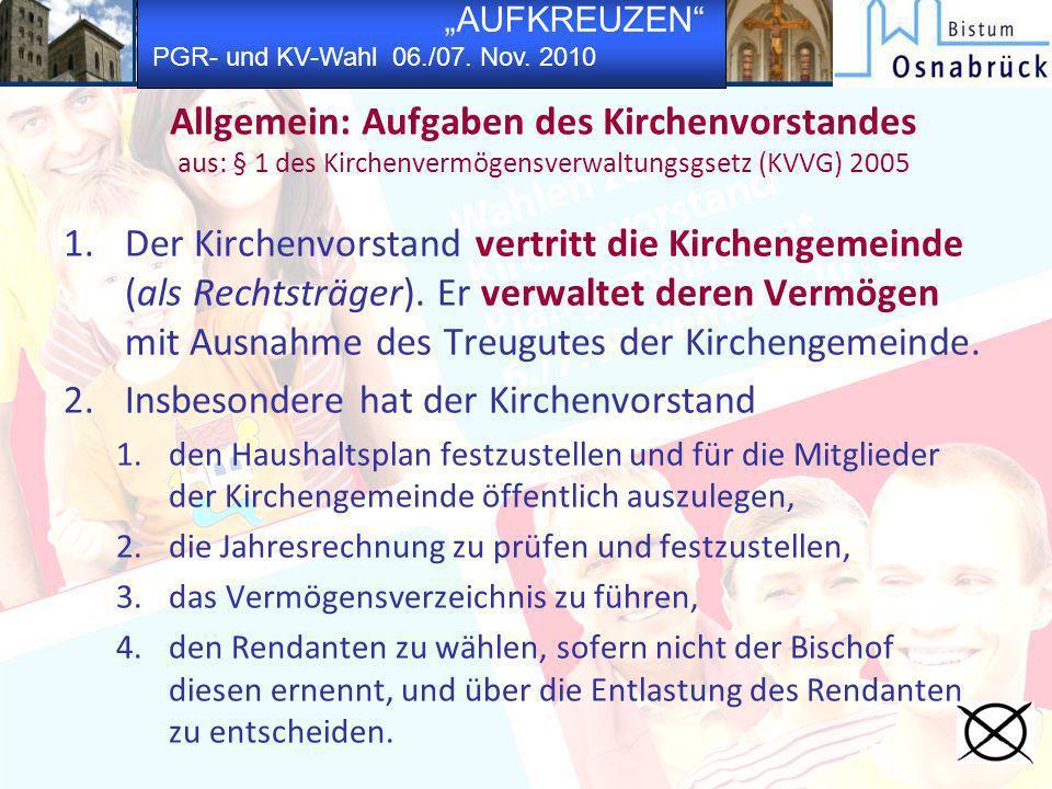 AUFKREUZEN PGR- und KV-Wahl 06./07. Nov. 2010 Allgemein: Aufgaben des Kirchenvorstandes aus: § 1 des Kirchenvermögensverwaltungsgsetz (KVVG) 2005 1.De