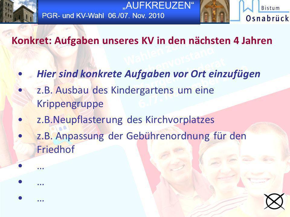 AUFKREUZEN PGR- und KV-Wahl 06./07. Nov. 2010 Konkret: Aufgaben unseres KV in den nächsten 4 Jahren Hier sind konkrete Aufgaben vor Ort einzufügen z.B