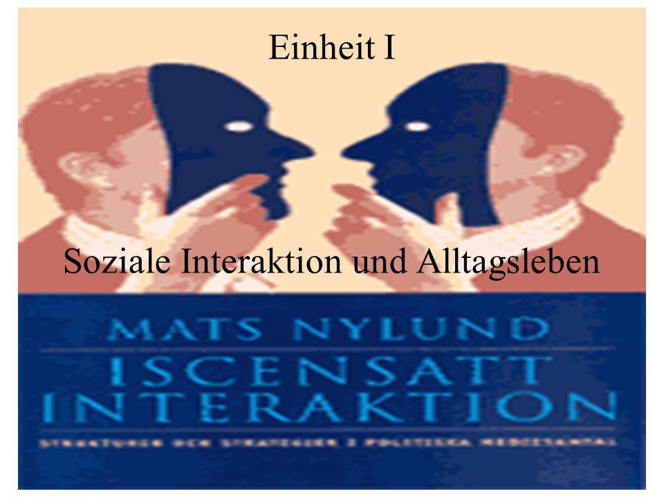 Einheit I Soziale Interaktion und Alltagsleben