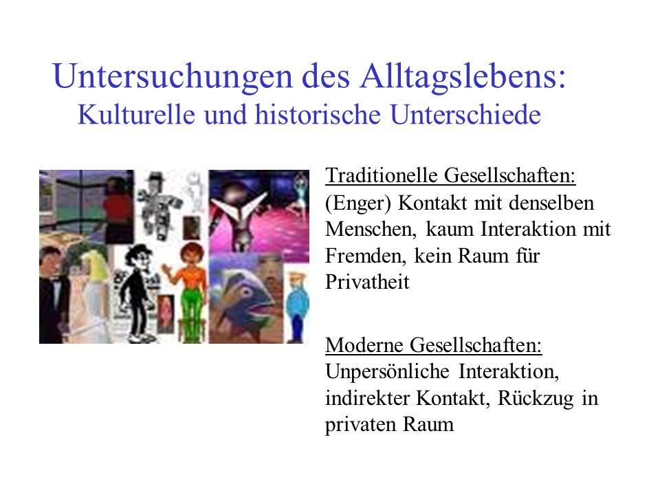 Untersuchungen des Alltagslebens: Kulturelle und historische Unterschiede Traditionelle Gesellschaften: (Enger) Kontakt mit denselben Menschen, kaum I