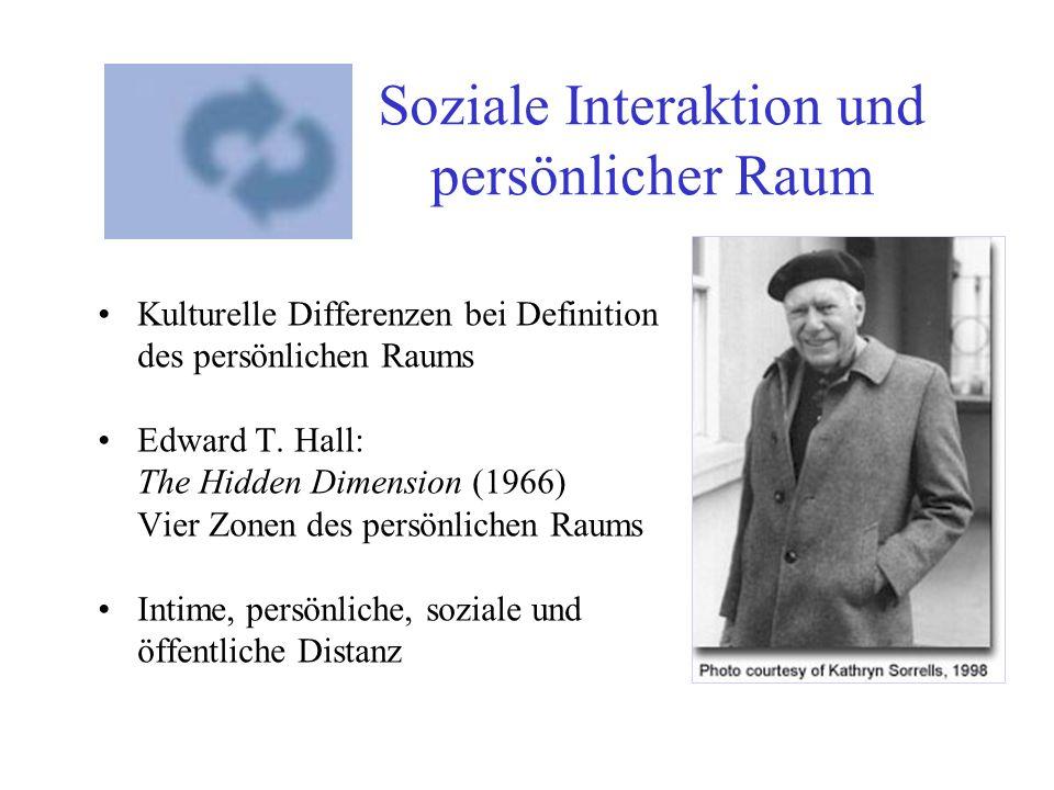 Soziale Interaktion und persönlicher Raum Kulturelle Differenzen bei Definition des persönlichen Raums Edward T. Hall: The Hidden Dimension (1966) Vie