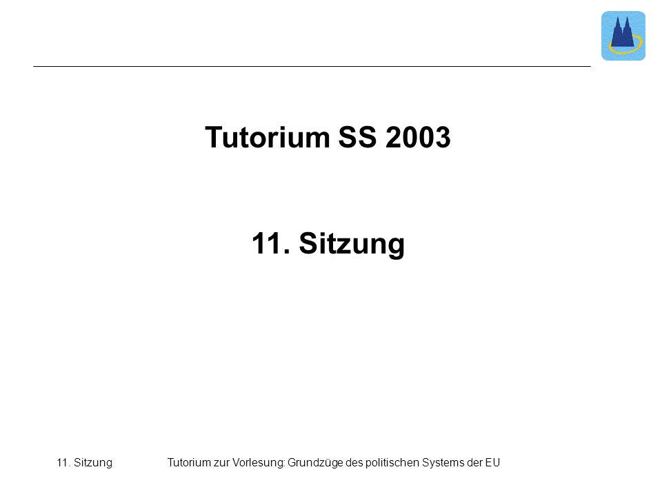 11. SitzungTutorium zur Vorlesung: Grundzüge des politischen Systems der EU Tutorium SS 2003 11. Sitzung
