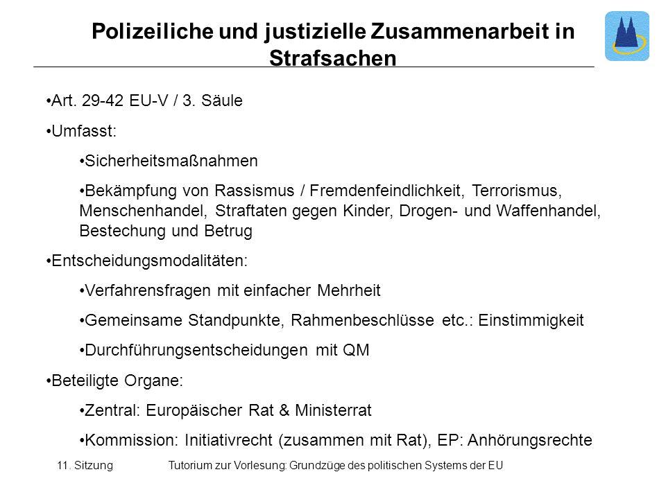 11. SitzungTutorium zur Vorlesung: Grundzüge des politischen Systems der EU Polizeiliche und justizielle Zusammenarbeit in Strafsachen Art. 29-42 EU-V