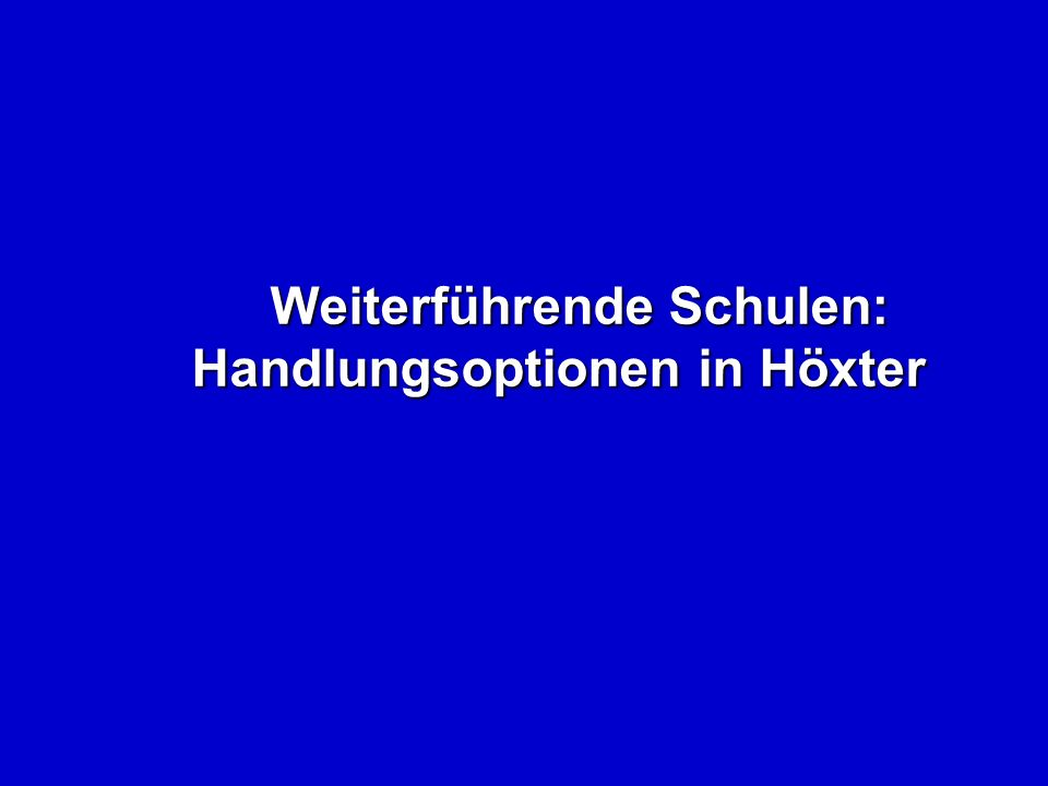 Weiterführende Schulen: Handlungsoptionen in Höxter Weiterführende Schulen: Handlungsoptionen in Höxter