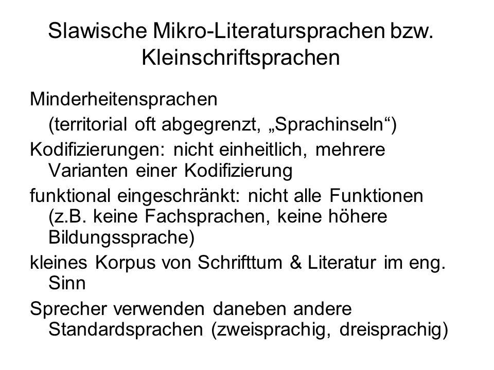 Slawische Mikro-Literatursprachen bzw. Kleinschriftsprachen Minderheitensprachen (territorial oft abgegrenzt, Sprachinseln) Kodifizierungen: nicht ein