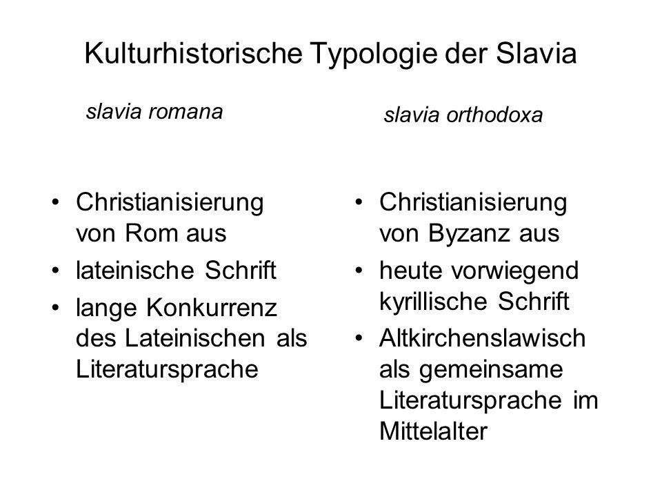 Kulturhistorische Typologie der Slavia Christianisierung von Rom aus lateinische Schrift lange Konkurrenz des Lateinischen als Literatursprache Christ