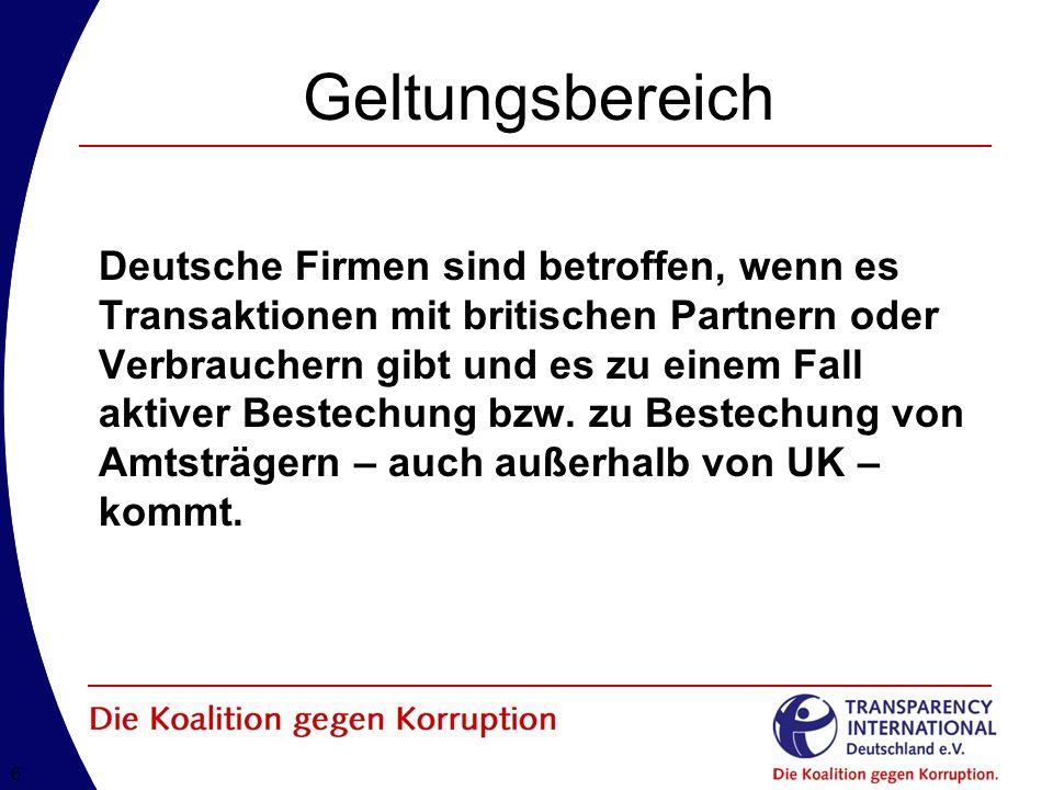 66 Geltungsbereich Deutsche Firmen sind betroffen, wenn es Transaktionen mit britischen Partnern oder Verbrauchern gibt und es zu einem Fall aktiver Bestechung bzw.