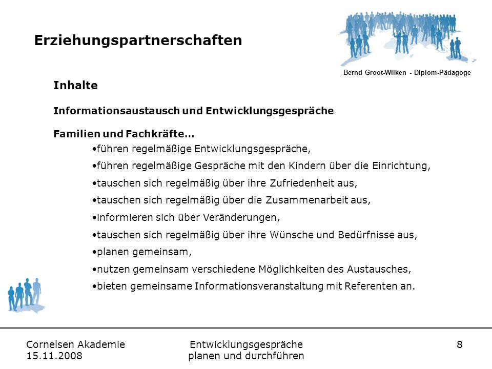 Bernd Groot-Wilken - Diplom-Pädagoge Cornelsen Akademie 15.11.2008 Entwicklungsgespräche planen und durchführen 19 Einbeziehung der Kinder in Entwicklungsgespräche Zwei-Parteien-Gespräch Drei-Parteien-Gespräch