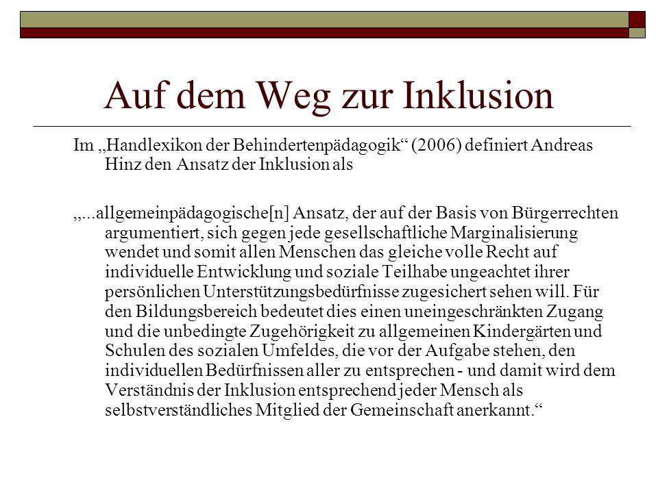 Auf dem Weg zur Inklusion Im Handlexikon der Behindertenpädagogik (2006) definiert Andreas Hinz den Ansatz der Inklusion als...allgemeinpädagogische[n