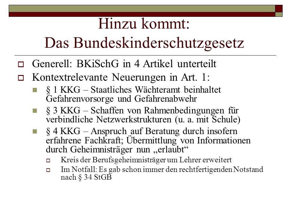 Hinzu kommt: Das Bundeskinderschutzgesetz Generell: BKiSchG in 4 Artikel unterteilt Kontextrelevante Neuerungen in Art. 1: § 1 KKG – Staatliches Wächt